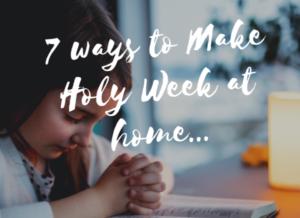 7 ways to make holy week